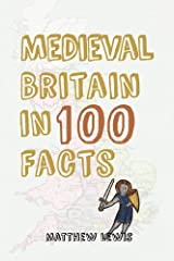 Medieval Britain in 100 Facts Paperback