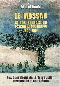 Le Mossad et les secrets du réseau juif au Maroc 1955-1964 : Les opérations de la Misguéret, ses succès et ses échecs