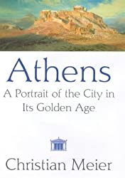 BC only Athens: A Portrait of the City in Its Golden Age by Christian Meier (1999-05-20)