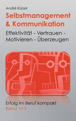 Selbstmanagement & Kommunikation: Effektivität - Vertrauen - Motivieren - Überzeugen (Erfolg im Beruf kompakt)
