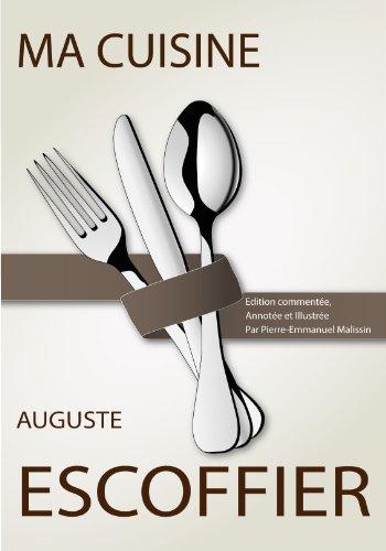 Ma cuisine: Édition commentée, annotée et illustrée par Pierre-Emmanuel Malissin par Auguste Escoffier