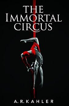 The Immortal Circus (Cirque des Immortels Book 1) (English Edition) von [Kahler, A. R.]