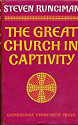 The Great Church in Captivity: A Study of the Patriarchate of Constantinople from the Eve of the Turkish Conquest to the Greek War of Independence by Steven Runciman (1968-07-30)
