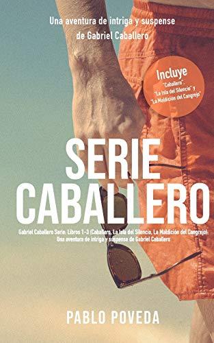 Serie Caballero: Libros 1-3 (Incluye Caballero, La Isla del Silencio y La Maldición del Cangrejo): Una aventura de intriga y suspense de Gabriel Caballero