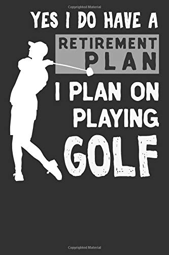 Yes I Do Have A Retirement Plan I Plan On Playing Golf: Novelty Blank Notebook Journal Gift por Not Only Journals