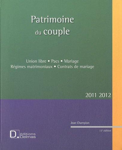 Patrimoine du couple : Union Libre, Pacs, Mariage, Régimes matrimoniaux, Contrats de mariage