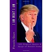 I Am What I Am: 601 Original Quotes and Quips of Donald Trump