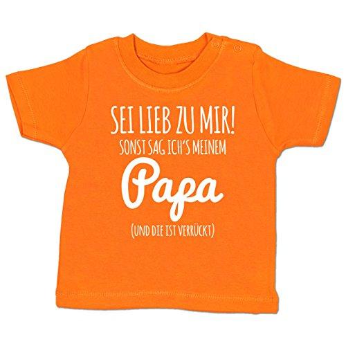 Shirtracer Sprüche Baby - Sei Lieb zu Mir Sonst Sag ichs Papa - 3-6 Monate - Orange - BZ02 - Babyshirt Kurzarm (Ich Daddy Tun)