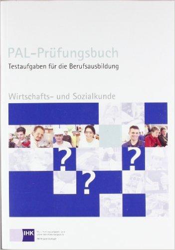 PAL-Prüfungsbuch Wirtschaft- und Sozialkunde ( Oktober 2013 )