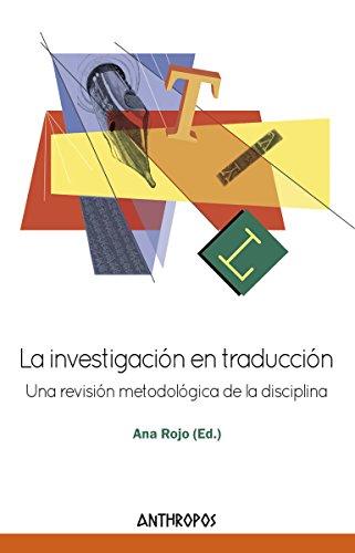 La investigación en traducción: Una revisión metodológica de la disciplina (Autores, Textos y Temas. Lingüística)