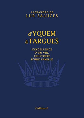 D'Yquem à Fargues: L'excellence d'un vin, l'histoire d'une famille par Alexandre de Lur Saluces