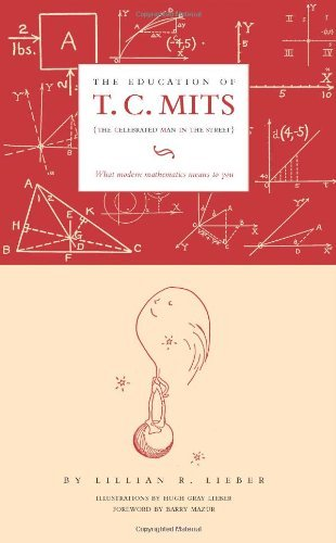 EDUCATION OF T C MITS: What Modern Mathematics Means to You by LILLIAN LIEBER (2007-06-01)