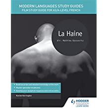 Modern Languages Study Guides: La haine: Film Study Guide for AS/A-level French (Film and literature guides)