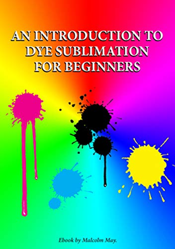 Introduction to Dye Sublimation for beginners: Dye Sub for beginners (English Edition) -