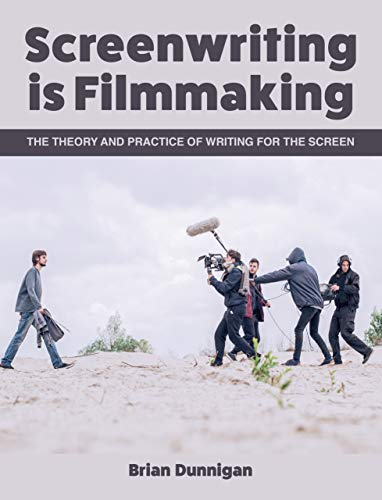 Screenwriting is Filmmaking: The Theory and Practice of Writing for the Screen (English Edition)