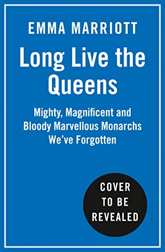 Long Live the Queens: Mighty, Magnificent and Bloody Marvellous Monarchs We've Forgotten (English Edition)