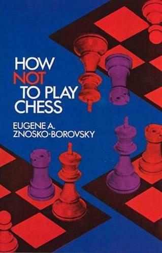How Not to Play Chess (Dover Chess) por Eugene A. Znosko-Borovsky