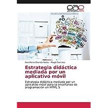 Estrategia didáctica mediada por un aplicativo móvil: Estrategia didáctica mediada por un aplicativo móvil para
