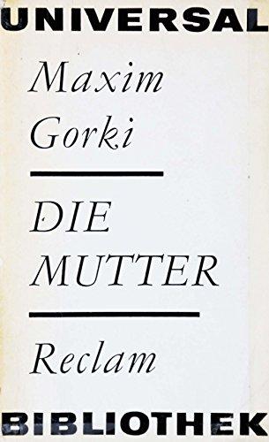 Die Mutter : Roman. Maxim Gorki. [Aus d. Russ. übertr. v. Adolf Hess. Nachw. v. Willi Beitz], Reclams Universal-Bibliothek ; Bd. 4 : Erzählende Prosa -