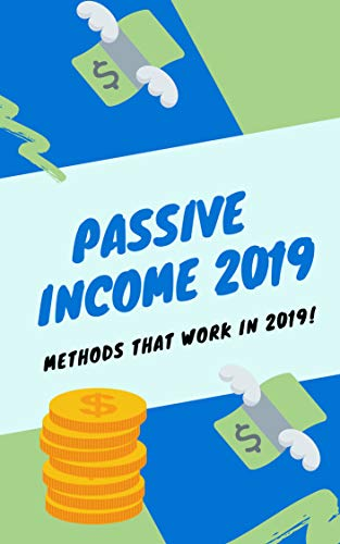 How to earn Passive Income in 2019: Passive Income 2019