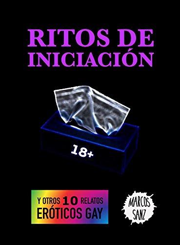 Ritos de iniciación: Y otros 10 relatos eróticos gay por Marcos Sanz