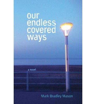 BY Mason, Mark Bradley ( Author ) [ OUR ENDLESS COVERED WAYS (FIRST PRINTING) ] Sep-2013 [ Paperback ]