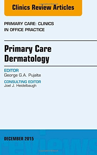 Primary Care Dermatology, An Issue of Primary Care: Clinics in Office Practice, 1e (The Clinics: Internal Medicine) by George G.A. Pujalte MD (2016-01-06)