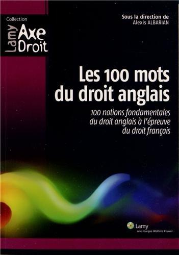 Les 100 mots du droit anglais: 100 notions fondamentales du droit anglais à l'épreuve du droit français.