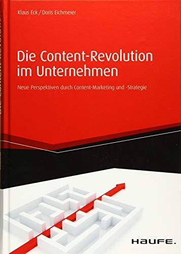 Eck, Klaus / Eichmeier, Doris:Die Content-Revolution im Unternehmen: Neue Perspektiven durch Content-Marketing und -Strategie