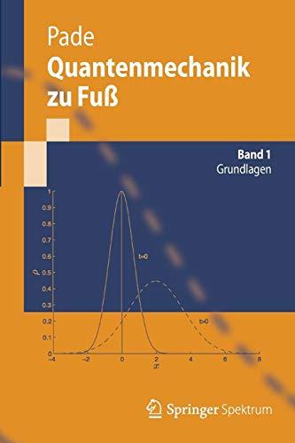 Quantenmechanik zu Fuß 1: Grundlagen (Springer-Lehrbuch)