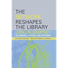 The Network Reshapes the Library: Lorcan Dempsey on Libraries, Services, and Networks