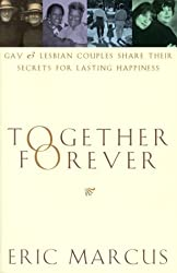 Together Forever: Gay and Lesbian Couples Share Their Secrets for Lasting Happiness by Eric Marcus (1999-05-18)
