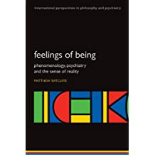 Feelings of Being: Phenomenology, Psychiatry and the Sense of Reality (International Perspectives in Philosophy and Psychiatry)