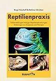 Reptilienpraxis: Falldarstellungen häufiger Reptilienerkrankungen - Anleitung zu Diagnose und Therapie