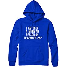 I Am Only A Morning Person On December 25th Mens Womens Ladies Unisex Christmas Hoodie