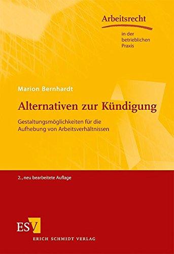 Alternativen zur Kündigung: Gestaltungsmöglichkeiten für die Aufhebung von Arbeitsverhältnissen (Arbeitsrecht in der betrieblichen Praxis, Band 39)