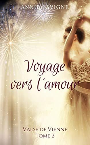 Voyage vers l'amour, tome 2 : Valse de Vienne par Annie Lavigne