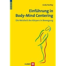 Einführung in Body-Mind Centering: Die Weisheit des Körpers in Bewegung