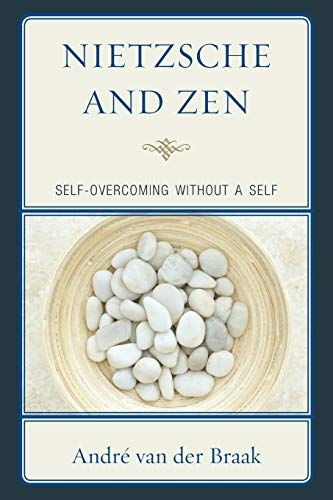 Nietzsche and Zen: Self-Overcoming Without a Self (Studies in Comparative Philosophy and Religion)