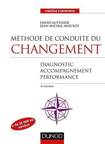 Méthode de conduite du changement - 4e éd. - Diagnostic, Accompagnement, Performance