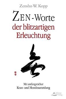Zen-Worte der blitzartigen Erleuchtung: Mit umfangreicher Koan- und Mondosammlung (German Edition) by [Kopp, Zensho W.]