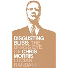 Disgusting Bliss: The Brass Eye of Chris Morris by Lucian Randall (2010-04-01)