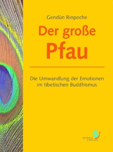 Der große Pfau - Die Umwandlung der Emotionen im tibetischen Buddhismus