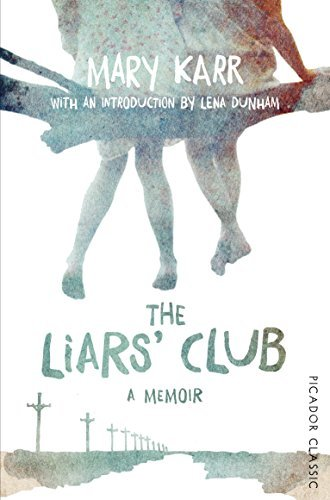 The Liars' Club: Picador Classic by Mary Karr (2015-10-08)