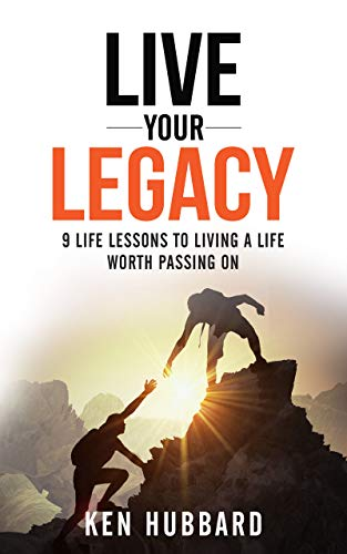 LIVE YOUR LEGACY: 9 Life Lessons To Living A Life Worth Passing On (English Edition)