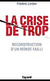 La crise de trop : Reconstruction d'un monde failli (Essais)