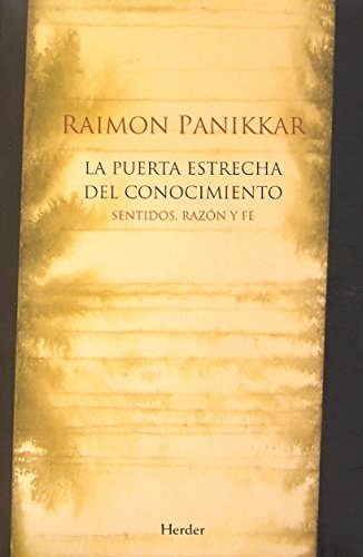 La puerta estrecha del conocimiento: Sentidos, razón y fe por Raimon Panikkar