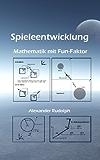 Spieleentwicklung - Mathematik mit Fun-Faktor