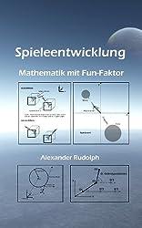 Spieleentwicklung - Mathematik mit Fun-Faktor (German Edition)