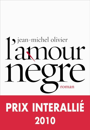 L'amour nègre - Prix Interallié 2010